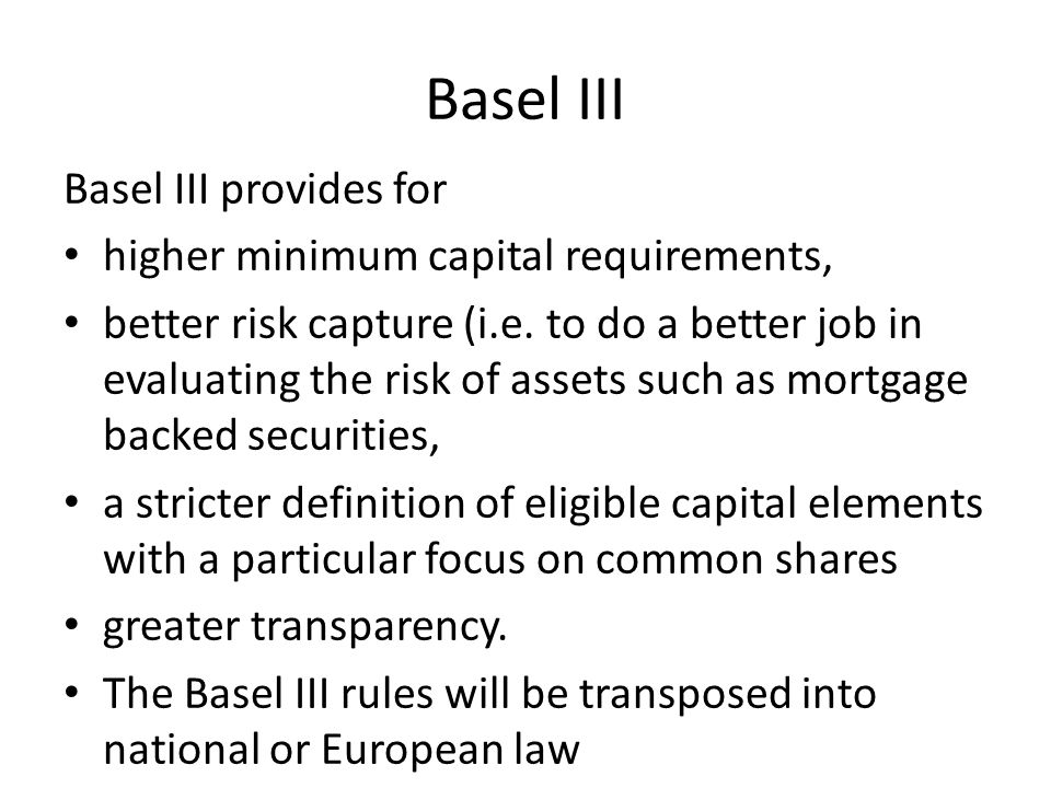 Basel III Basel III provides for higher minimum capital requirements, better risk capture (i.e.