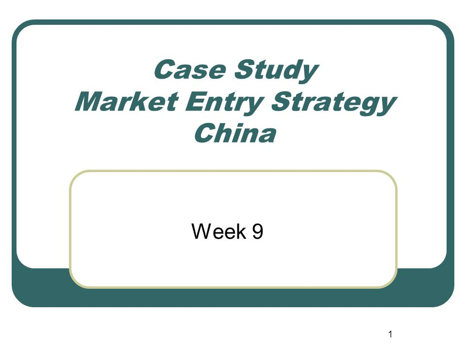 1 Case Study Market Entry Strategy China Week 9