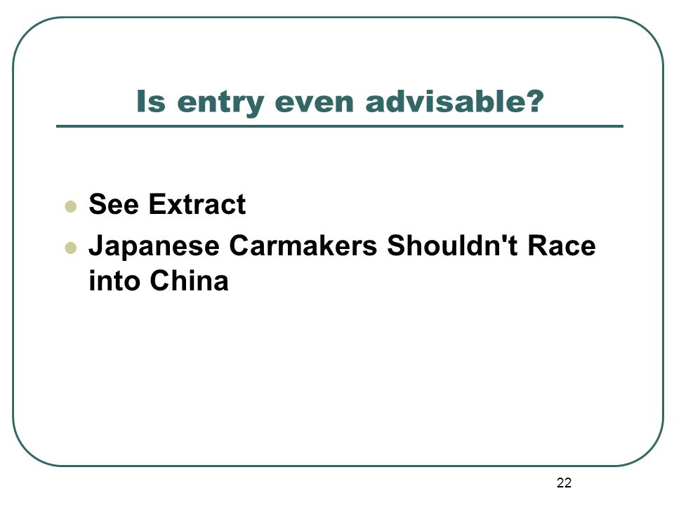 22 Is entry even advisable? See Extract Japanese Carmakers Shouldn't Race into China
