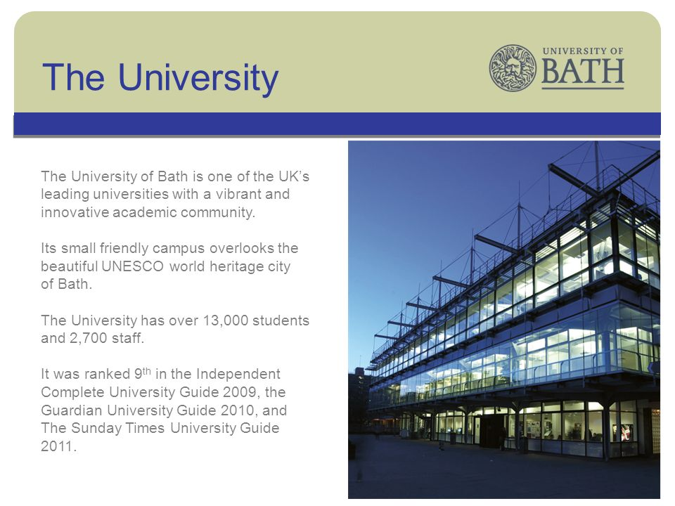 The University The University of Bath is one of the UKs leading universities with a vibrant and innovative academic community.