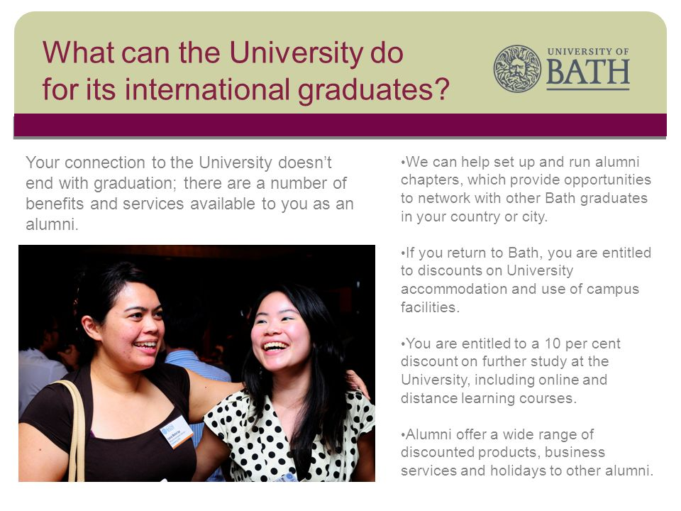 The University We can help set up and run alumni chapters, which provide opportunities to network with other Bath graduates in your country or city.
