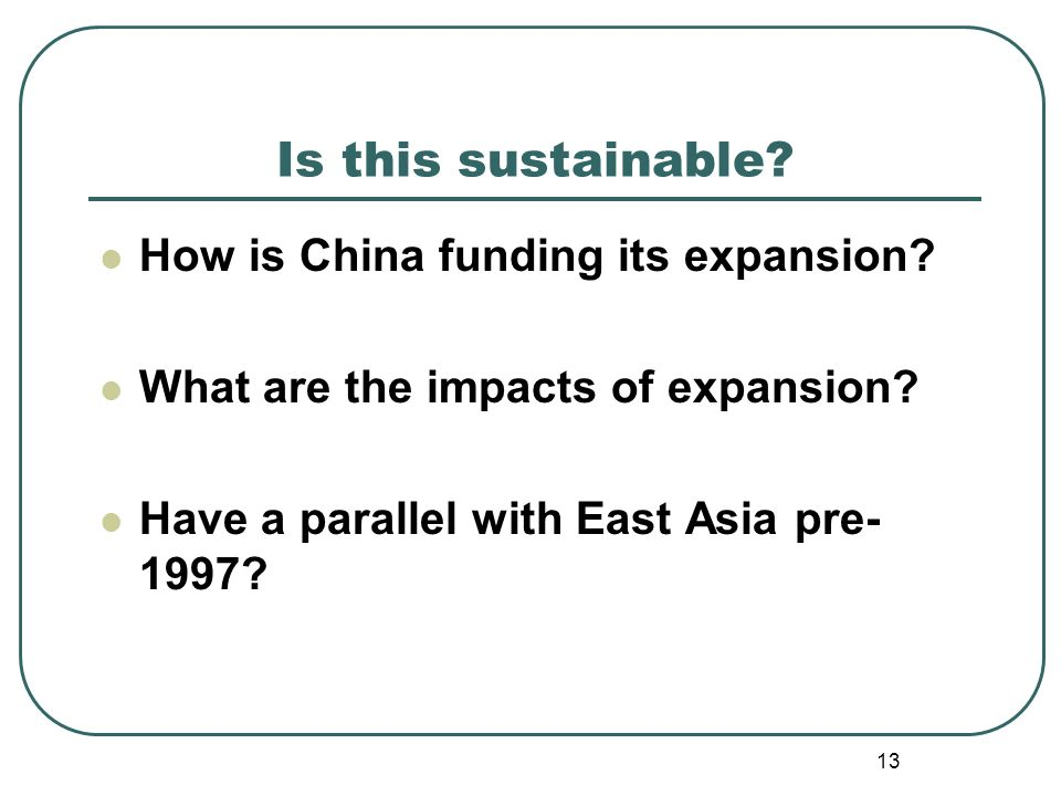 13 Is this sustainable. How is China funding its expansion.