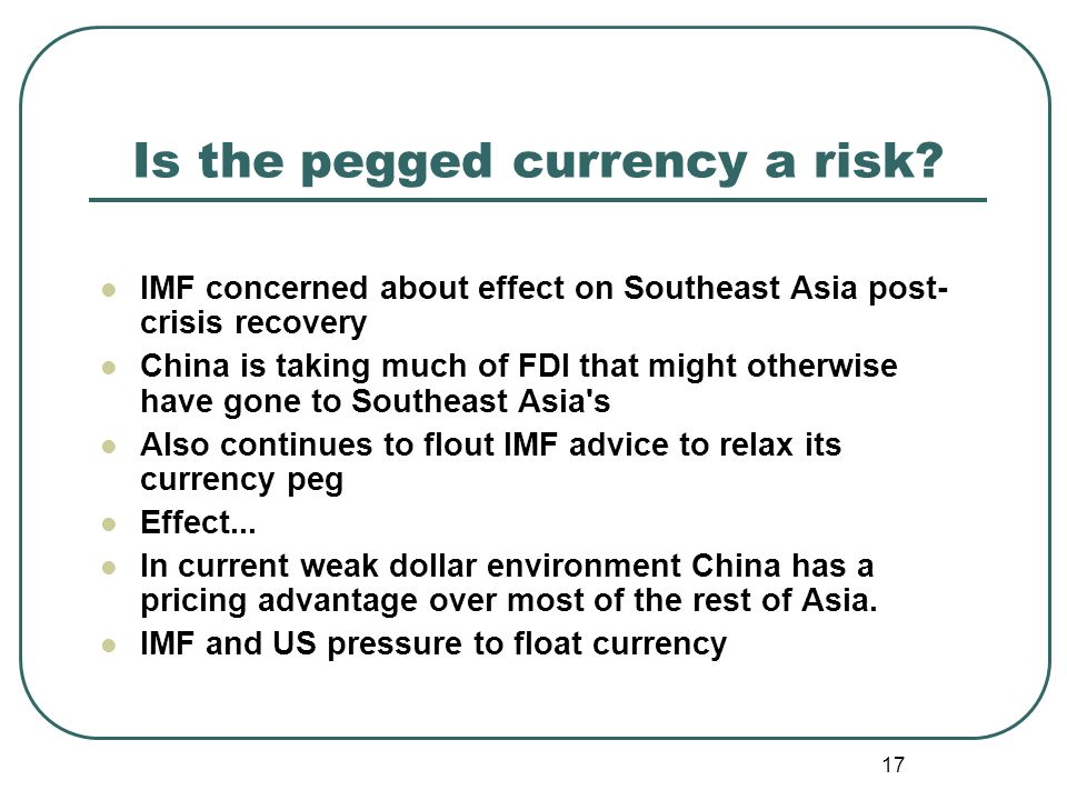 17 Is the pegged currency a risk.