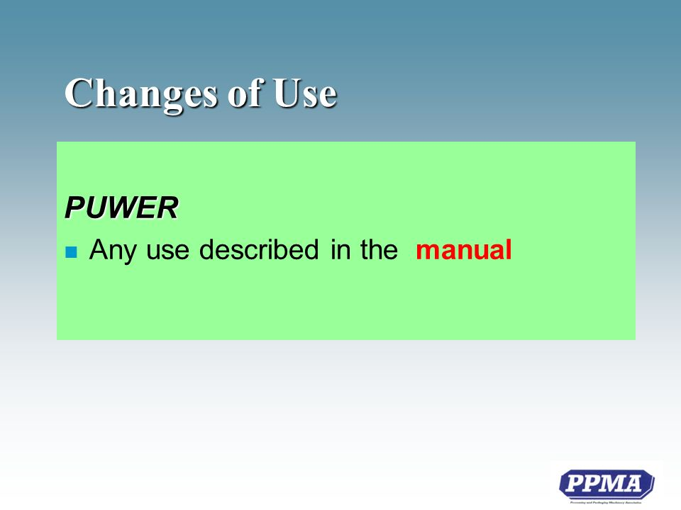 Changes of Use PUWER n Any use described in the manual