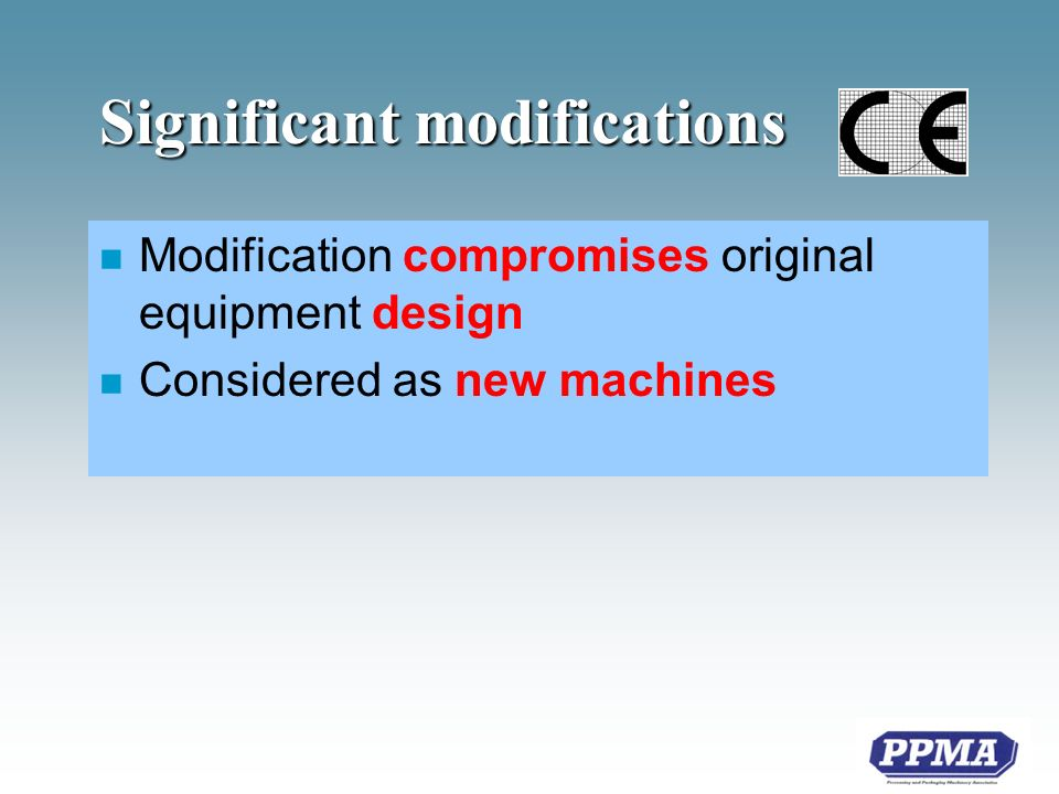 Significant modifications n Modification compromises original equipment design n Considered as new machines