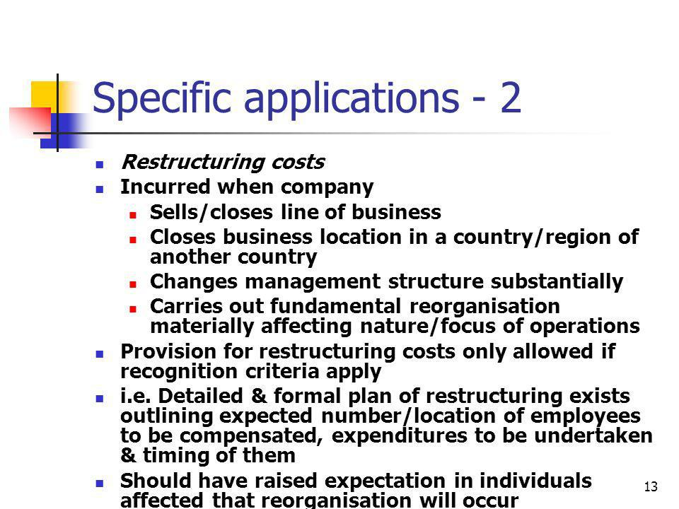 13 Specific applications - 2 Restructuring costs Incurred when company Sells/closes line of business Closes business location in a country/region of a