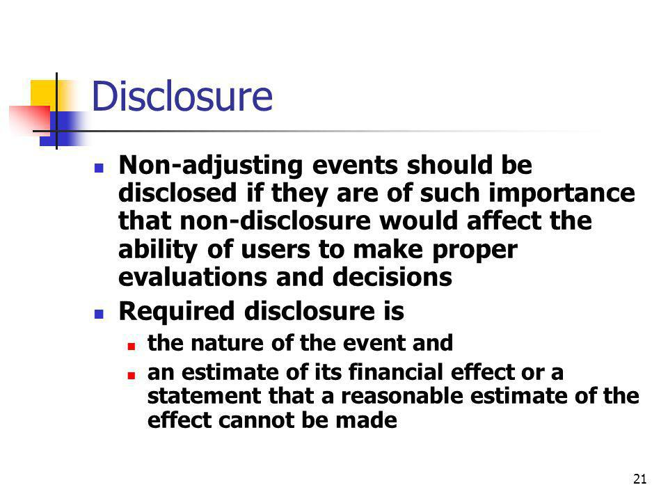 21 Disclosure Non-adjusting events should be disclosed if they are of such importance that non-disclosure would affect the ability of users to make pr