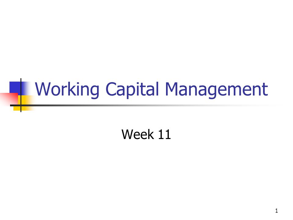 1 Working Capital Management Week 11