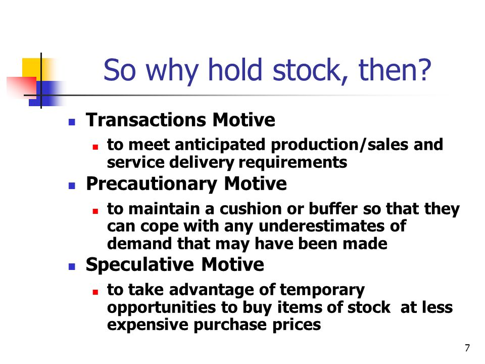 7 So why hold stock, then? Transactions Motive to meet anticipated production/sales and service delivery requirements Precautionary Motive to maintain
