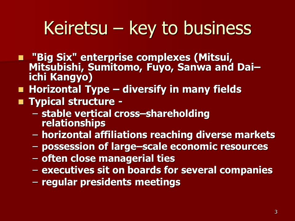 4 Keiretsu – key to business Common trait to all Big Six within complex is Common trait to all Big Six within complex is –central city bank –general trading company –insurance company In 1992 Big Six members represented only 0.007% of registered companies but controlled In 1992 Big Six members represented only 0.007% of registered companies but controlled –19.29% of capital –16.56% of assets –18.37% of sales