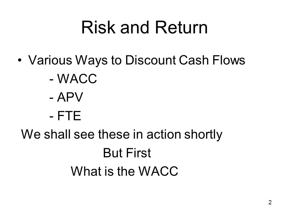 3 Risk and Return WACC, A Simple Example A Company wishes to finance a project with 70 % Equity and 30 %Debt Total needed GBP 50,000,000 Tax rate 30 % Cost of Equity 12 % Cost of Debt 7 %