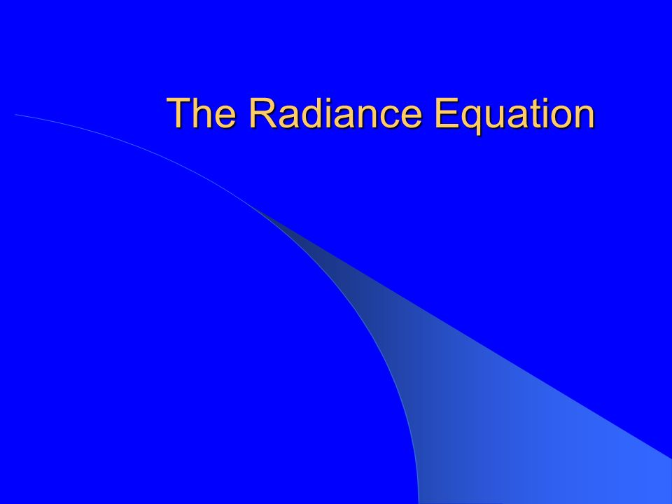 The Radiance Equation