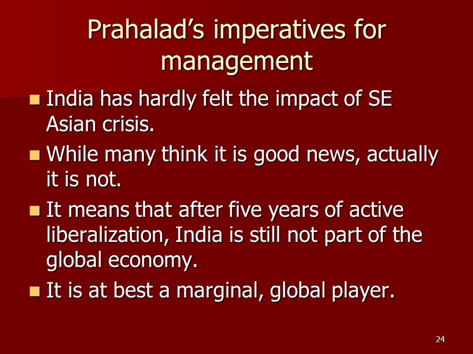 24 Prahalads imperatives for management India has hardly felt the impact of SE Asian crisis.