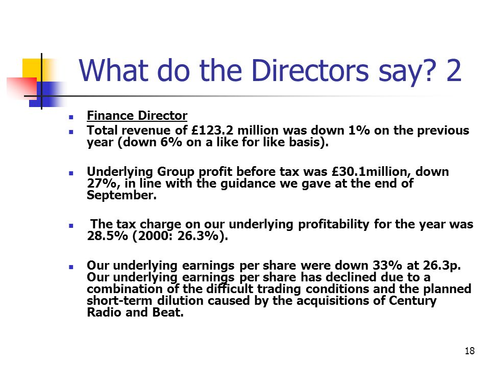 18 What do the Directors say? 2 Finance Director Total revenue of £123.2 million was down 1% on the previous year (down 6% on a like for like basis).