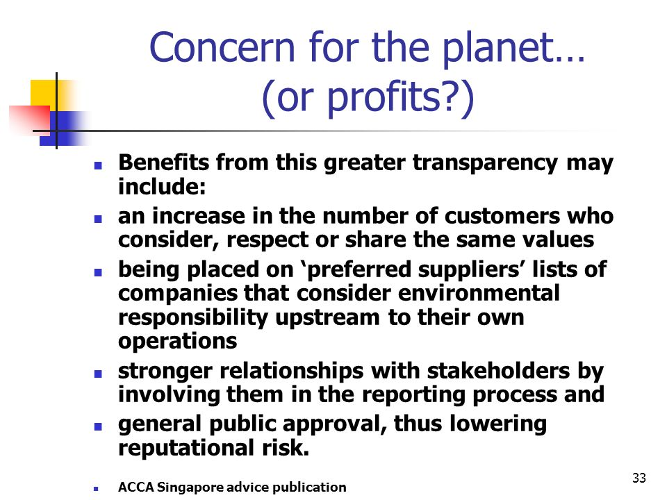 33 Concern for the planet… (or profits?) Benefits from this greater transparency may include: an increase in the number of customers who consider, res
