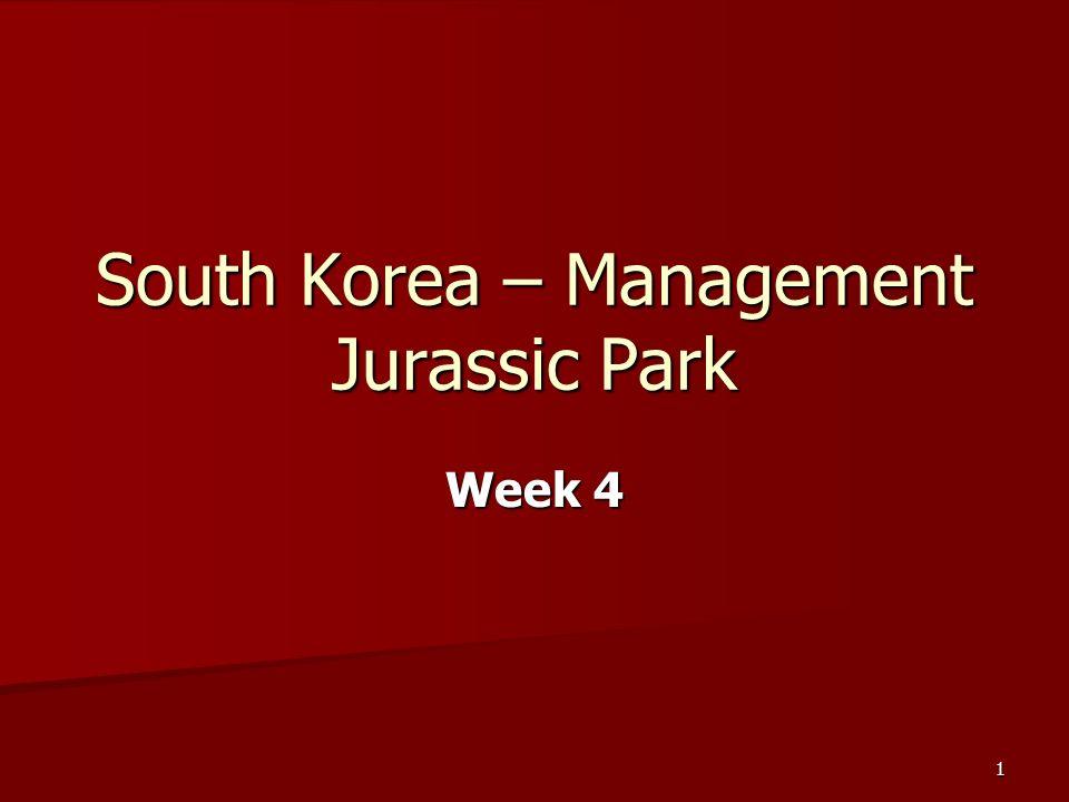 1 South Korea – Management Jurassic Park Week 4
