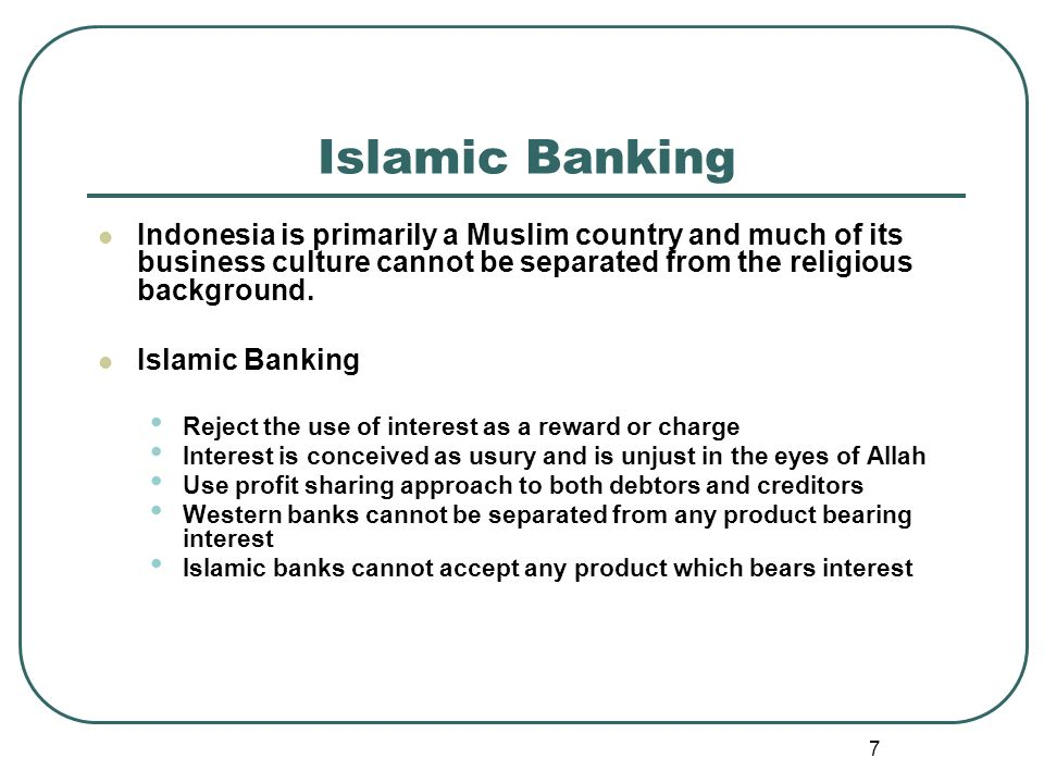 7 Islamic Banking Indonesia is primarily a Muslim country and much of its business culture cannot be separated from the religious background.