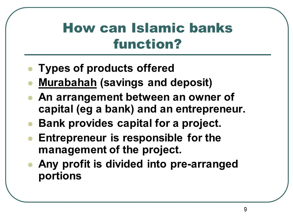 9 How can Islamic banks function.
