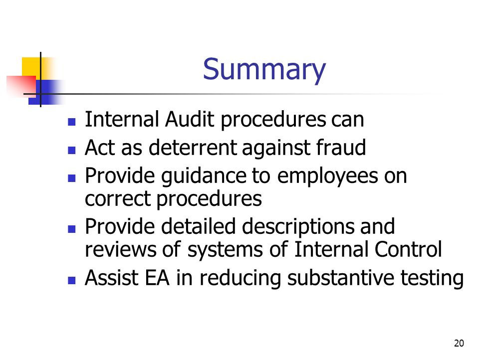 20 Summary Internal Audit procedures can Act as deterrent against fraud Provide guidance to employees on correct procedures Provide detailed descripti