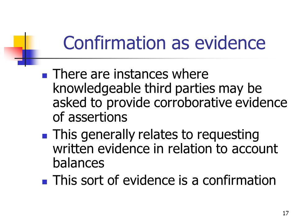 17 Confirmation as evidence There are instances where knowledgeable third parties may be asked to provide corroborative evidence of assertions This ge