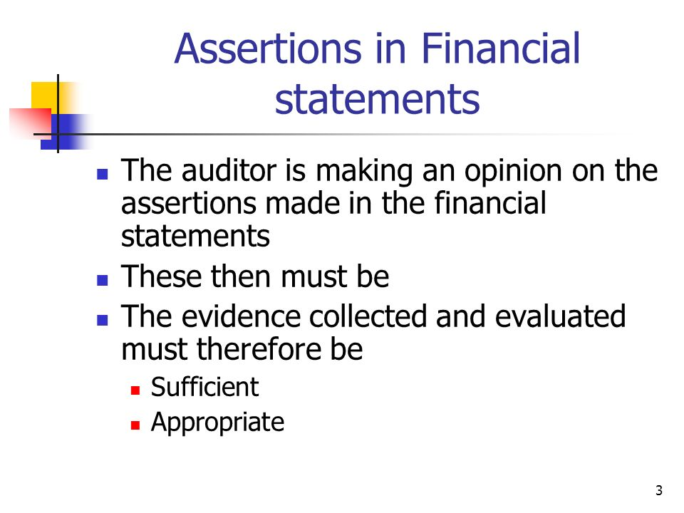 3 Assertions in Financial statements The auditor is making an opinion on the assertions made in the financial statements These then must be The eviden