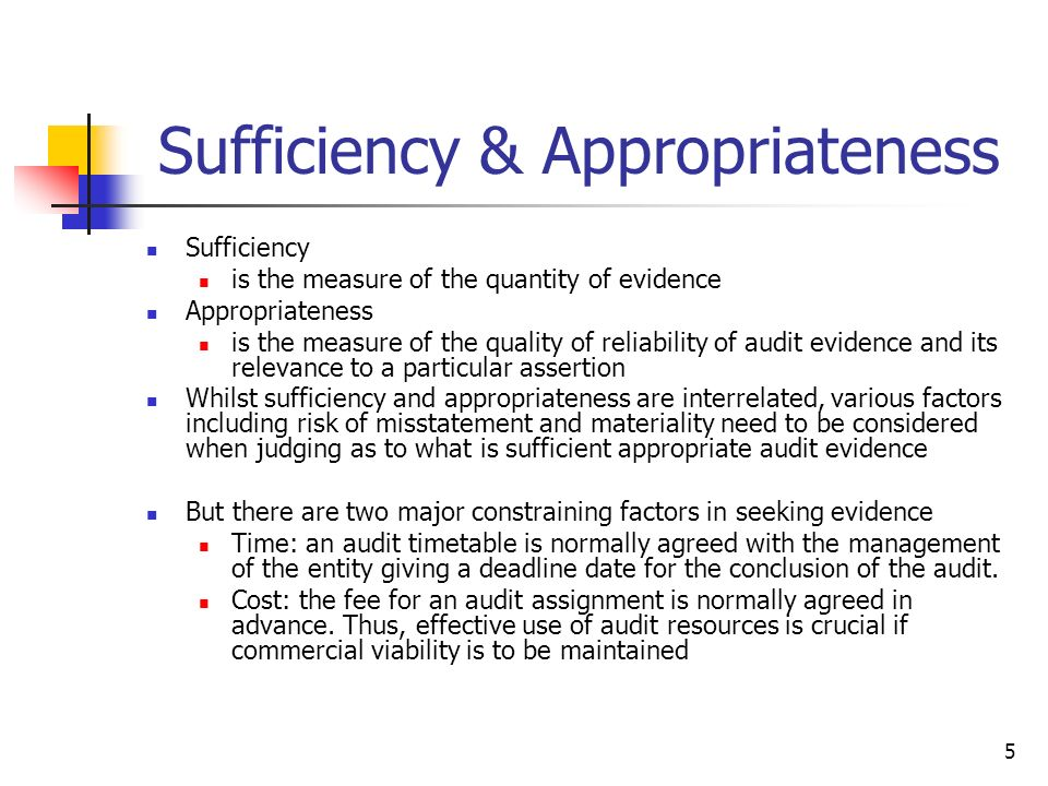 5 Sufficiency & Appropriateness Sufficiency is the measure of the quantity of evidence Appropriateness is the measure of the quality of reliability of
