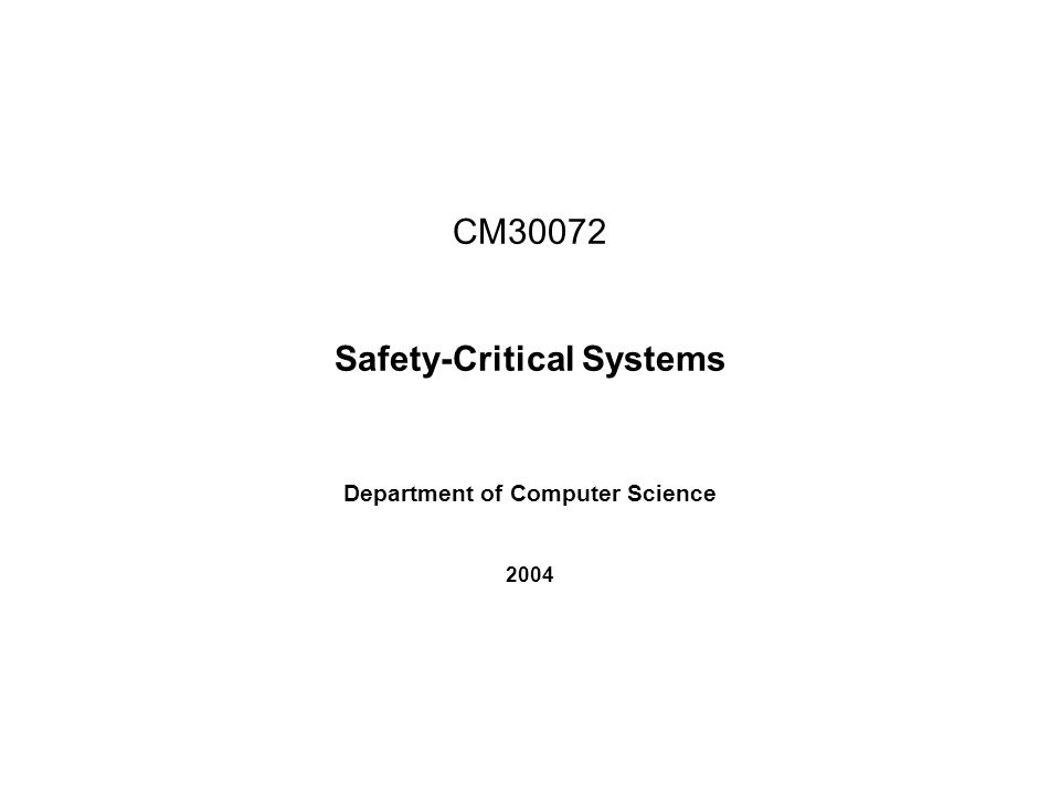 CM30072 Safety-Critical Systems Department of Computer Science 2004