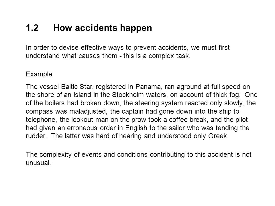 1.2How accidents happen In order to devise effective ways to prevent accidents, we must first understand what causes them - this is a complex task. Ex