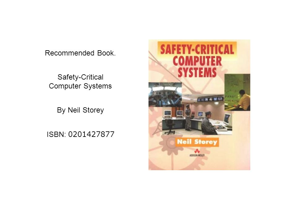 Recommended Book. Safety-Critical Computer Systems By Neil Storey ISBN: 0201427877