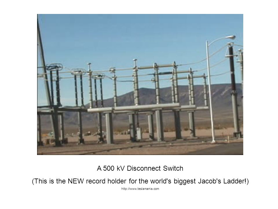 A 500 kV Disconnect Switch (This is the NEW record holder for the world's biggest Jacob's Ladder!) http://www.teslamania.com