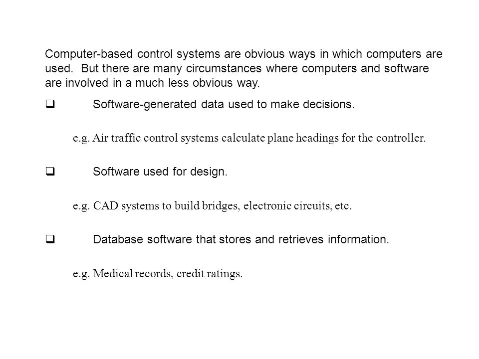 Computer-based control systems are obvious ways in which computers are used.