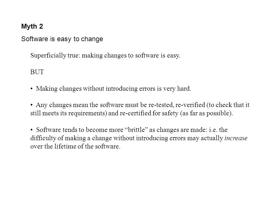 Myth 2 Software is easy to change Superficially true: making changes to software is easy.