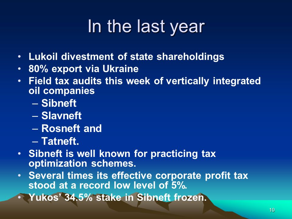 10 In the last year Lukoil divestment of state shareholdings 80% export via Ukraine Field tax audits this week of vertically integrated oil companies