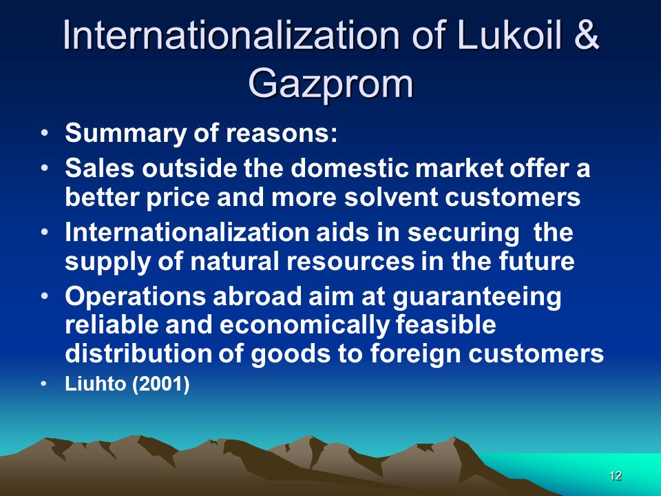 12 Internationalization of Lukoil & Gazprom Summary of reasons: Sales outside the domestic market offer a better price and more solvent customers Inte