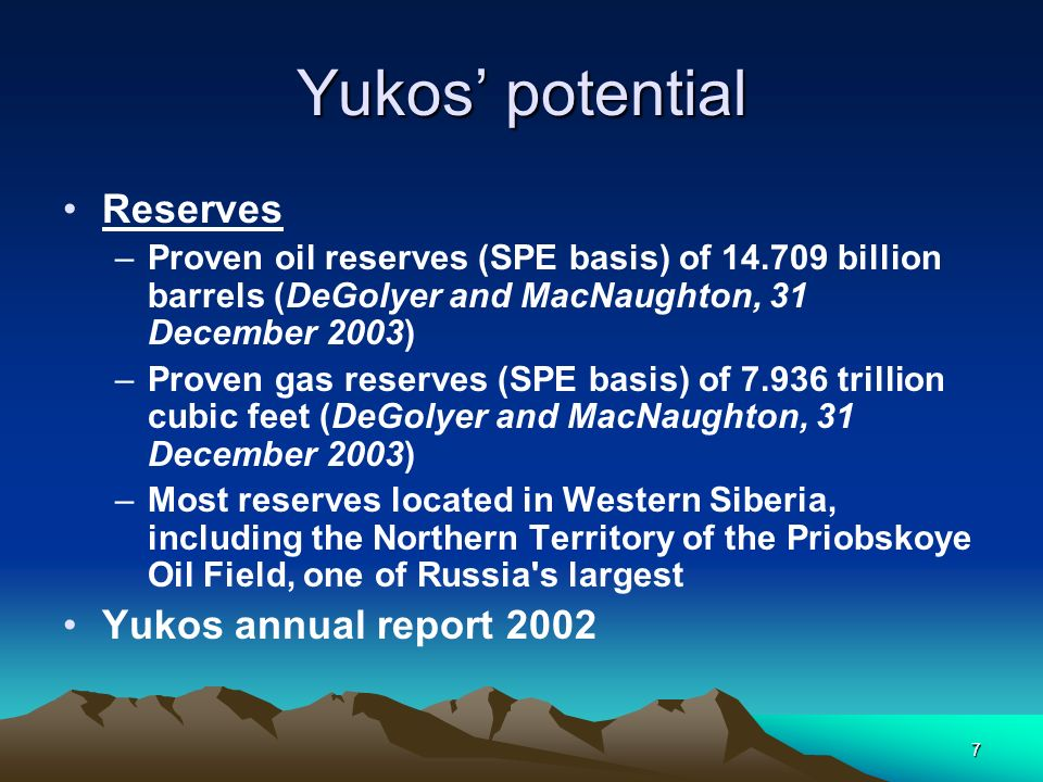 7 Yukos potential Reserves –Proven oil reserves (SPE basis) of 14.709 billion barrels (DeGolyer and MacNaughton, 31 December 2003) –Proven gas reserve
