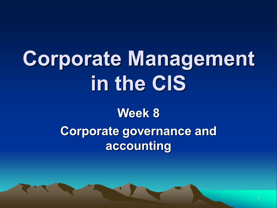 1 Corporate Management in the CIS Week 8 Corporate governance and accounting