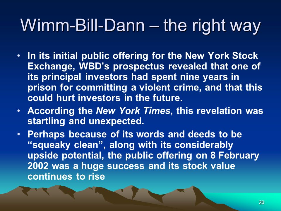 20 Wimm-Bill-Dann – the right way In its initial public offering for the New York Stock Exchange, WBDs prospectus revealed that one of its principal i
