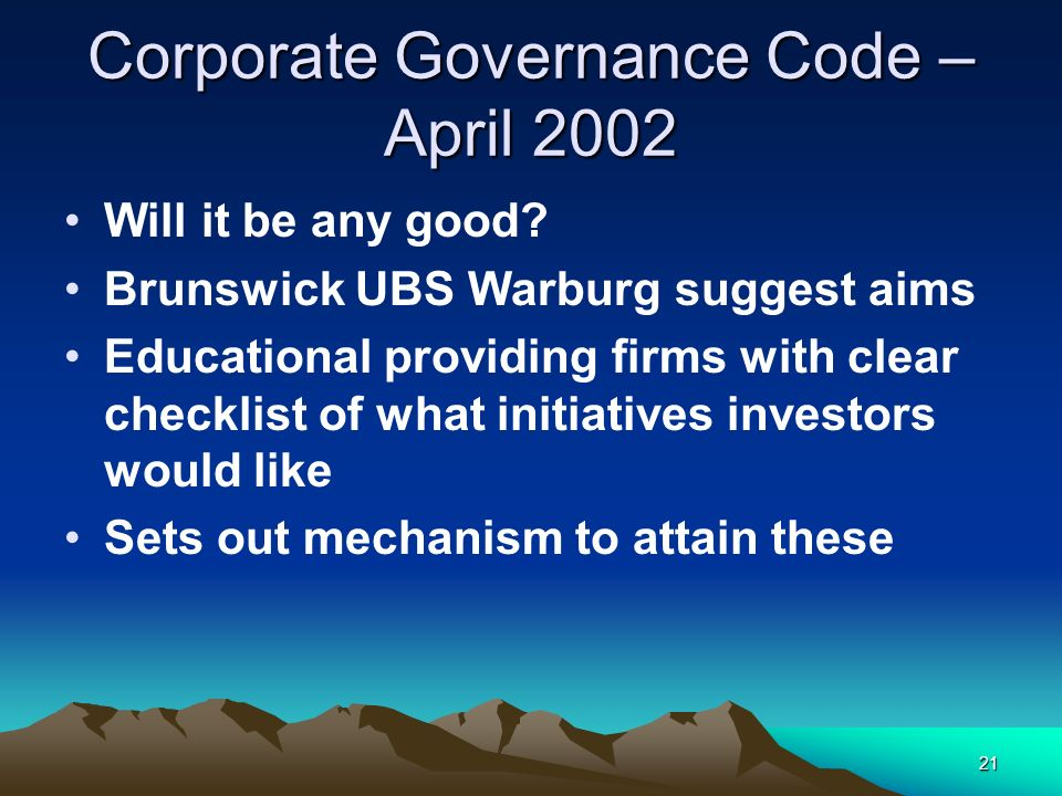 21 Corporate Governance Code – April 2002 Will it be any good? Brunswick UBS Warburg suggest aims Educational providing firms with clear checklist of