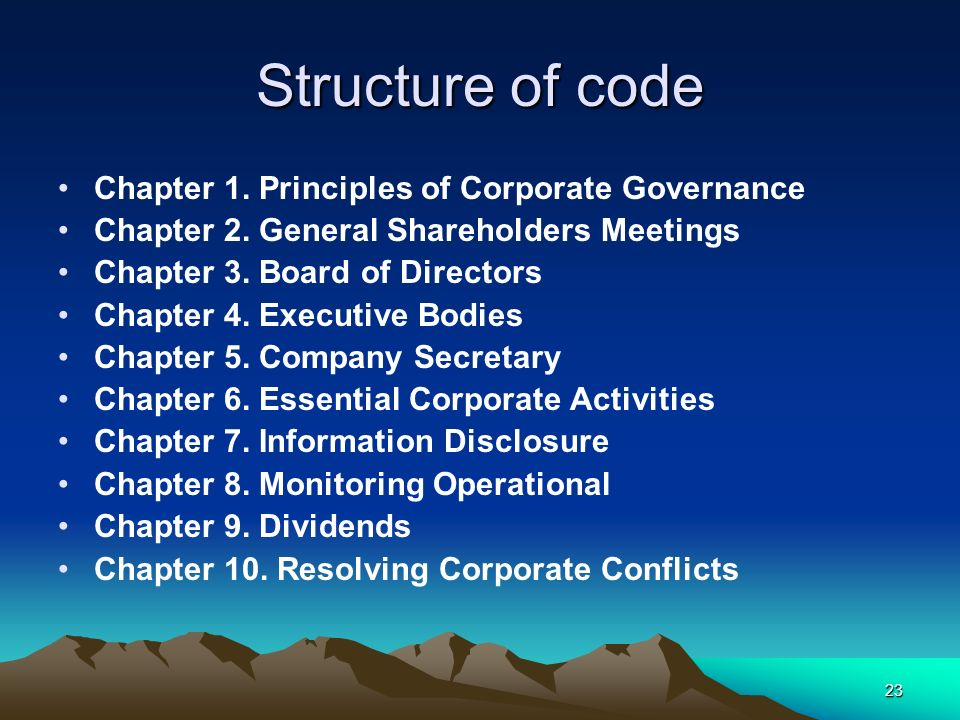 23 Structure of code Chapter 1. Principles of Corporate Governance Chapter 2. General Shareholders Meetings Chapter 3. Board of Directors Chapter 4. E