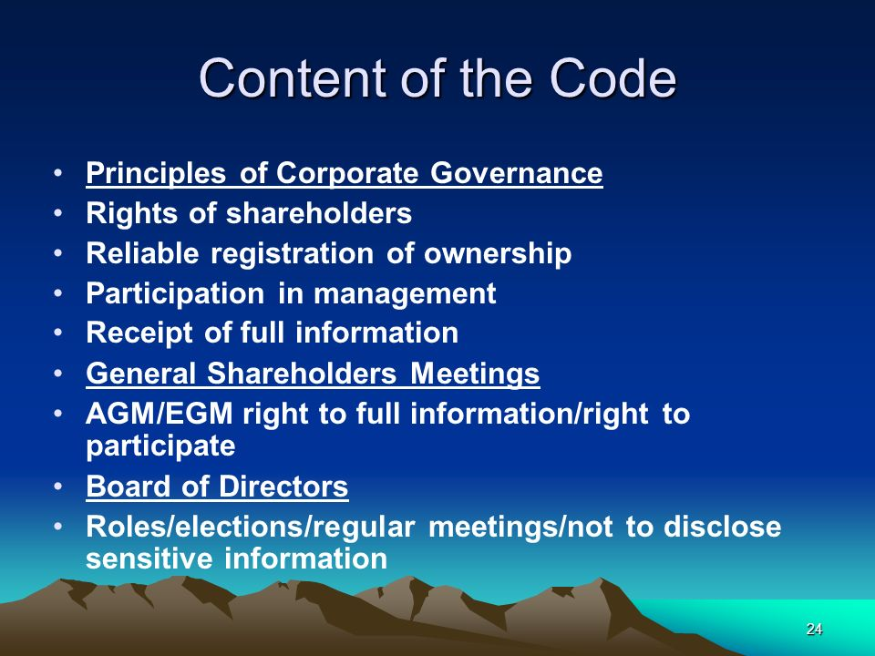 24 Content of the Code Principles of Corporate Governance Rights of shareholders Reliable registration of ownership Participation in management Receip
