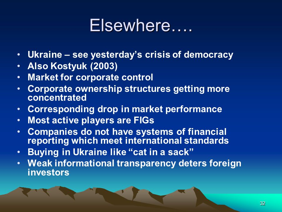 32 Elsewhere…. Ukraine – see yesterdays crisis of democracy Also Kostyuk (2003) Market for corporate control Corporate ownership structures getting mo