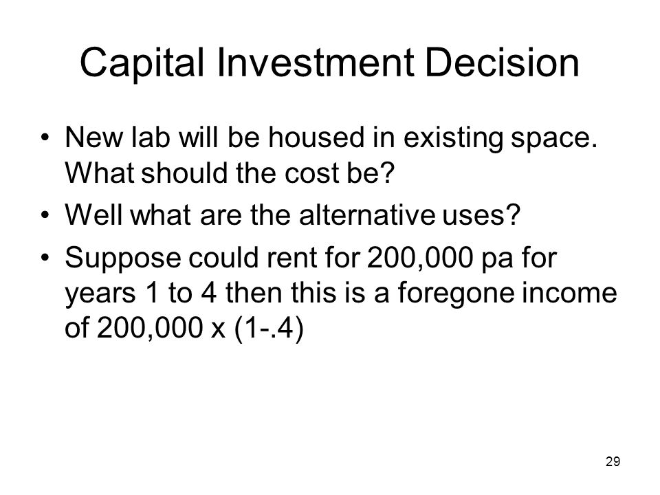 29 Capital Investment Decision New lab will be housed in existing space.