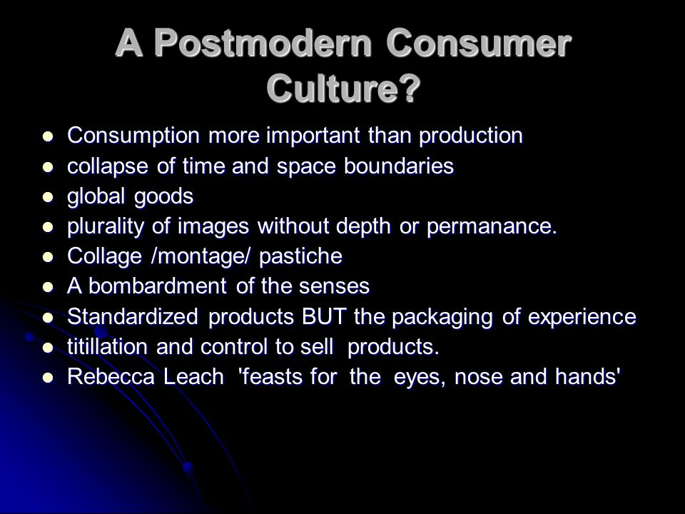 A Postmodern Consumer Culture? Consumption more important than production Consumption more important than production collapse of time and space bounda