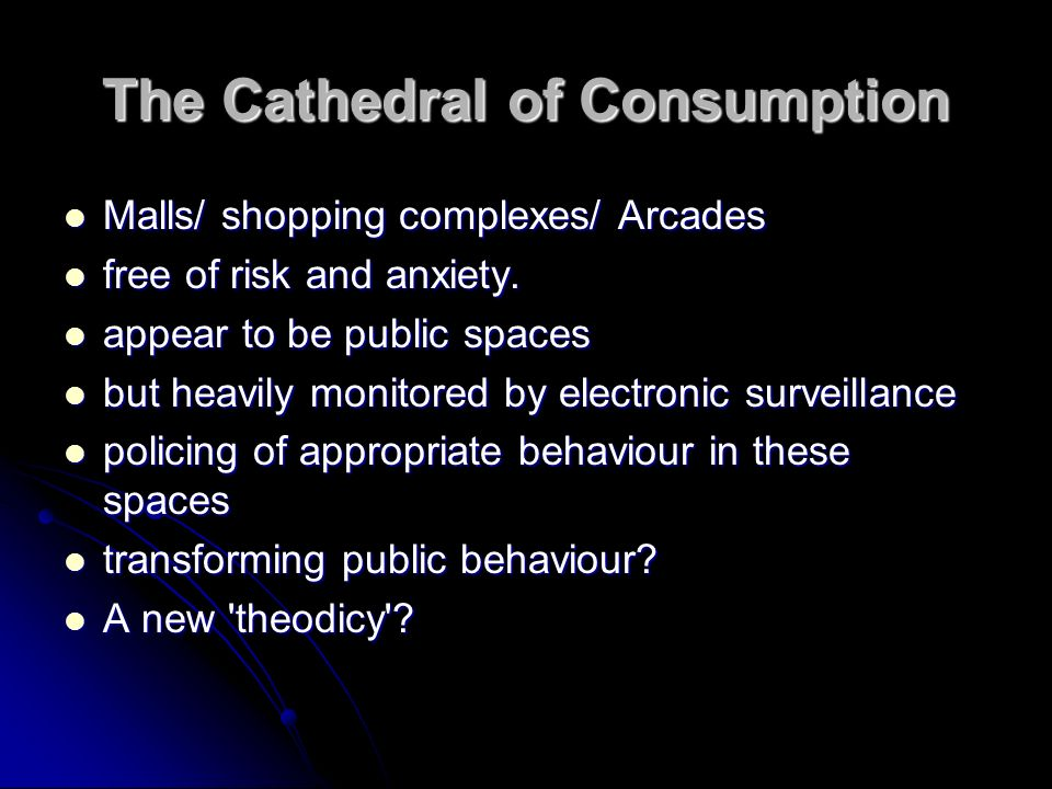 The Cathedral of Consumption Malls/ shopping complexes/ Arcades Malls/ shopping complexes/ Arcades free of risk and anxiety.