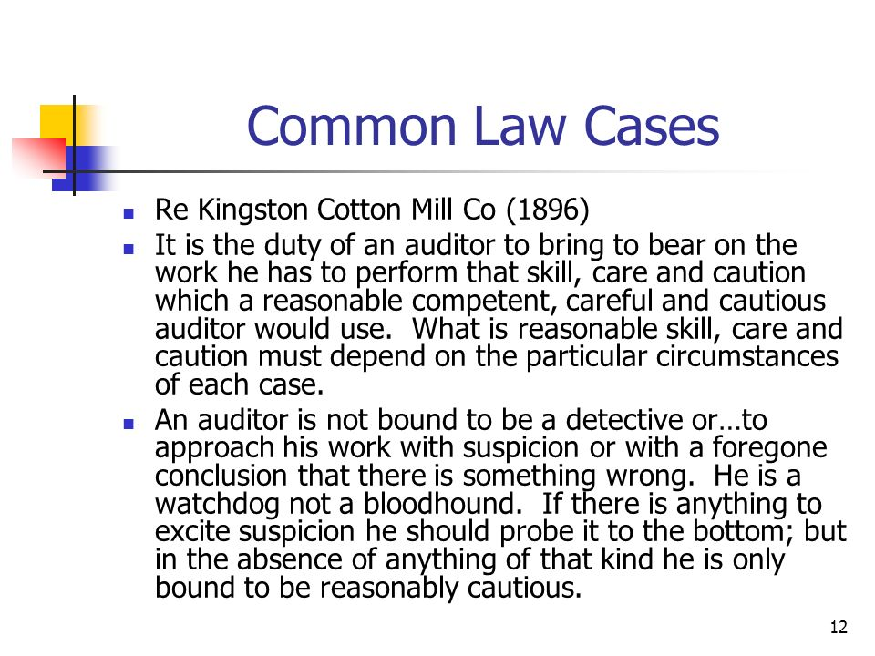 12 Common Law Cases Re Kingston Cotton Mill Co (1896) It is the duty of an auditor to bring to bear on the work he has to perform that skill, care and