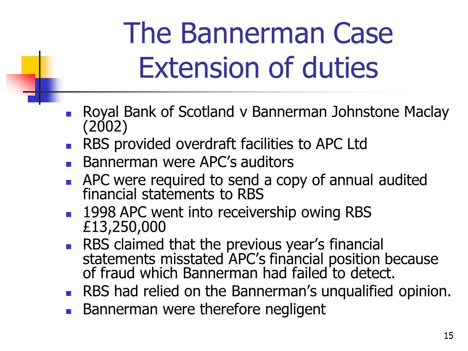 15 The Bannerman Case Extension of duties Royal Bank of Scotland v Bannerman Johnstone Maclay (2002) RBS provided overdraft facilities to APC Ltd Bann