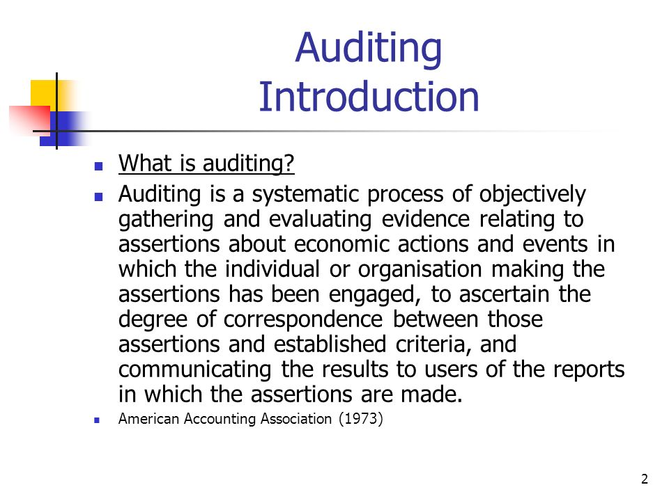 2 Auditing Introduction What is auditing? Auditing is a systematic process of objectively gathering and evaluating evidence relating to assertions abo