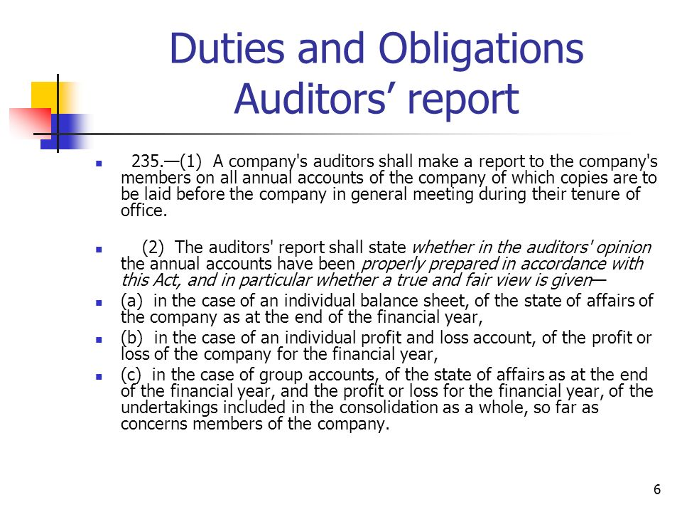 6 Duties and Obligations Auditors report 235.(1) A company's auditors shall make a report to the company's members on all annual accounts of the compa