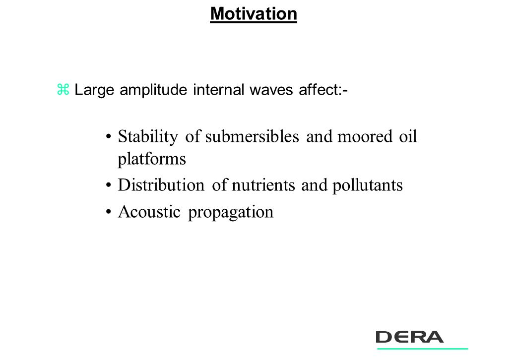 zLarge amplitude internal waves affect:- Stability of submersibles and moored oil platforms Distribution of nutrients and pollutants Acoustic propagation