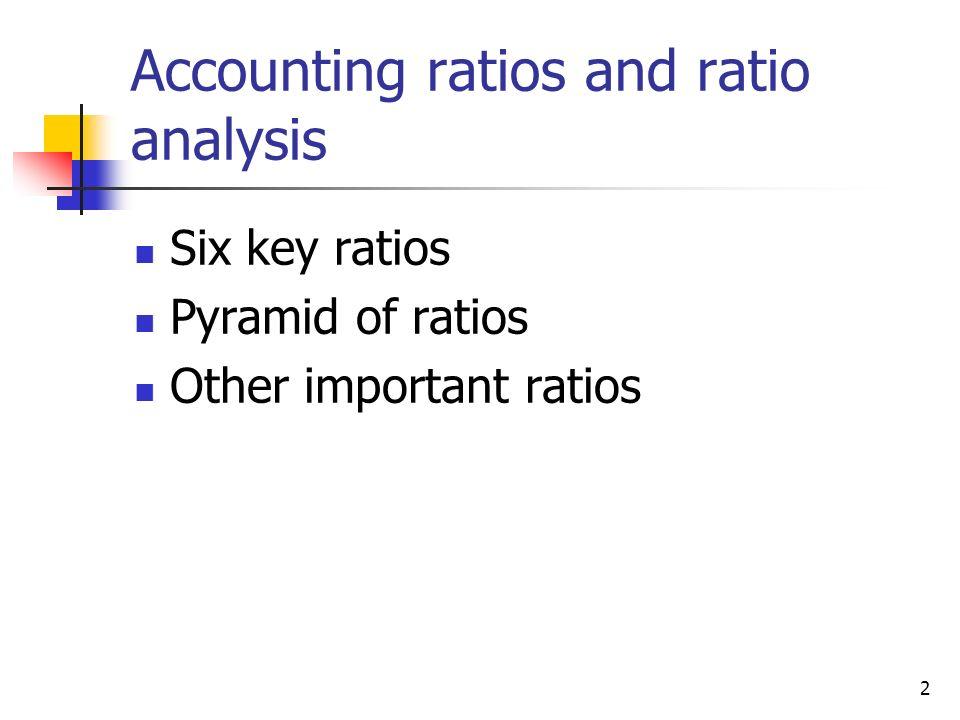2 Accounting ratios and ratio analysis Six key ratios Pyramid of ratios Other important ratios